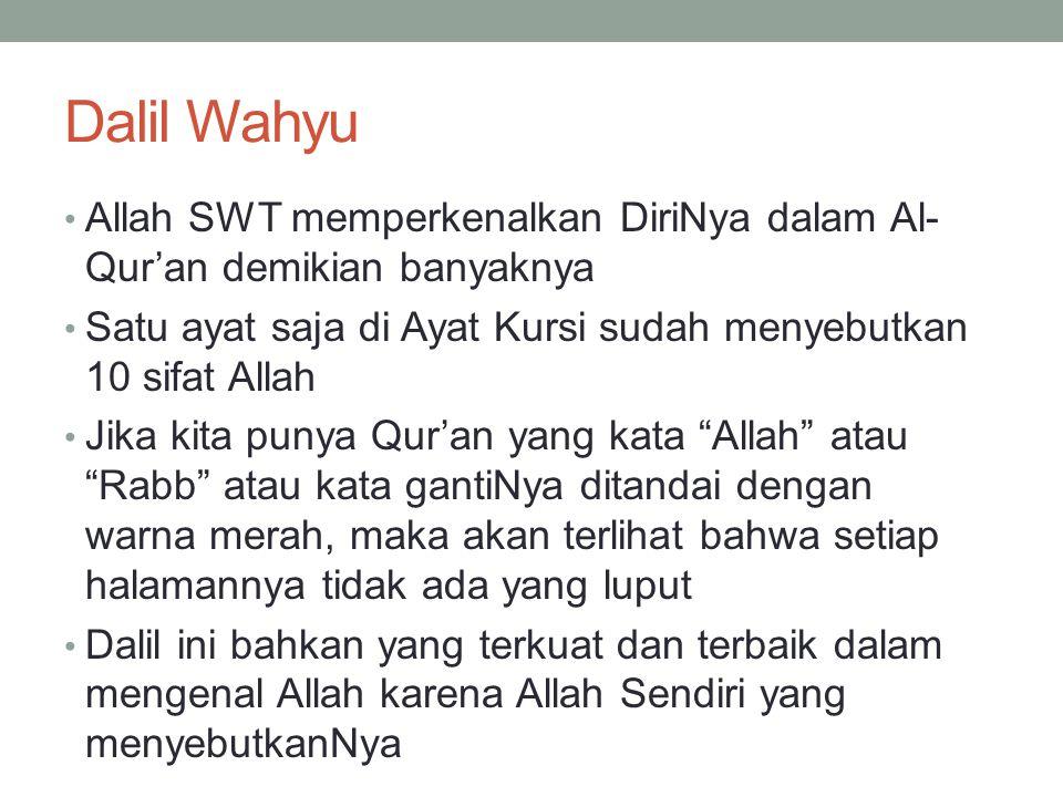 Dalil Wahyu Allah SWT memperkenalkan DiriNya dalam Al- Qur'an demikian banyaknya Satu ayat saja di Ayat Kursi sudah menyebutkan 10 sifat Allah Jika ki
