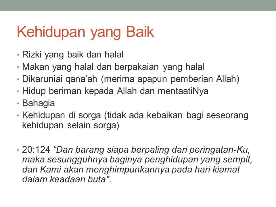 Kehidupan yang Baik Rizki yang baik dan halal Makan yang halal dan berpakaian yang halal Dikaruniai qana'ah (merima apapun pemberian Allah) Hidup beri