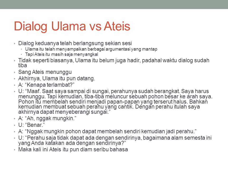 Dialog Ulama vs Ateis Dialog keduanya telah berlangsung sekian sesi Ulama itu telah menyampaikan berbagai argumentasi yang mantap Tapi Ateis itu masih
