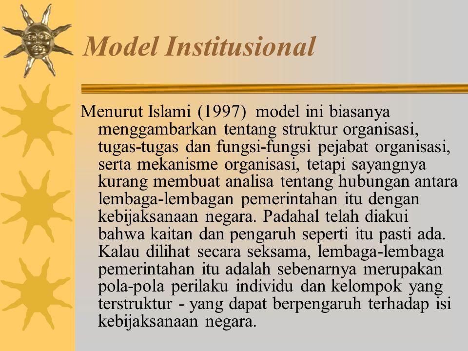 Model Institusional fokus atau pusat perhatian dari model ini terletak pada struktur organi sasi pemerintahan. Hal ini disebabkan karena kegiatan-kegi