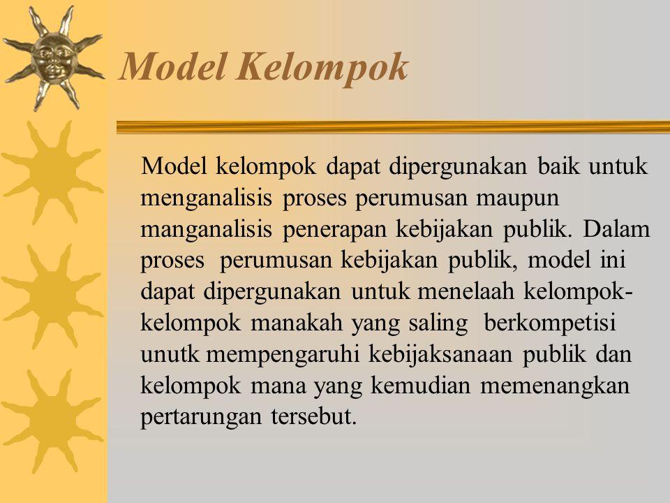 Model Kelompok Model ini memandang kebijakan sebagai keseimbangan kelompok (policy as group equilibrium). Menurut Model ini, kebijakan publik pada saa