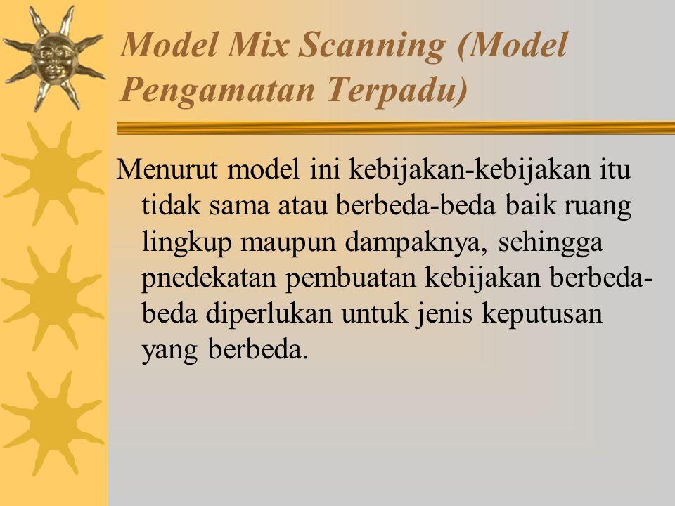 Model Incremental Model ini mengangap bahwa kebijakan sebagai kelanjutan masa lalu (policy as variation on the past). Menurut model inik kebijakan pub