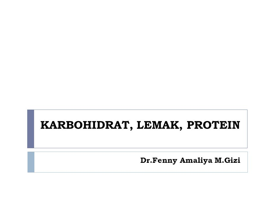 KARBOHIDRAT, LEMAK, PROTEIN Dr.Fenny Amaliya M.Gizi