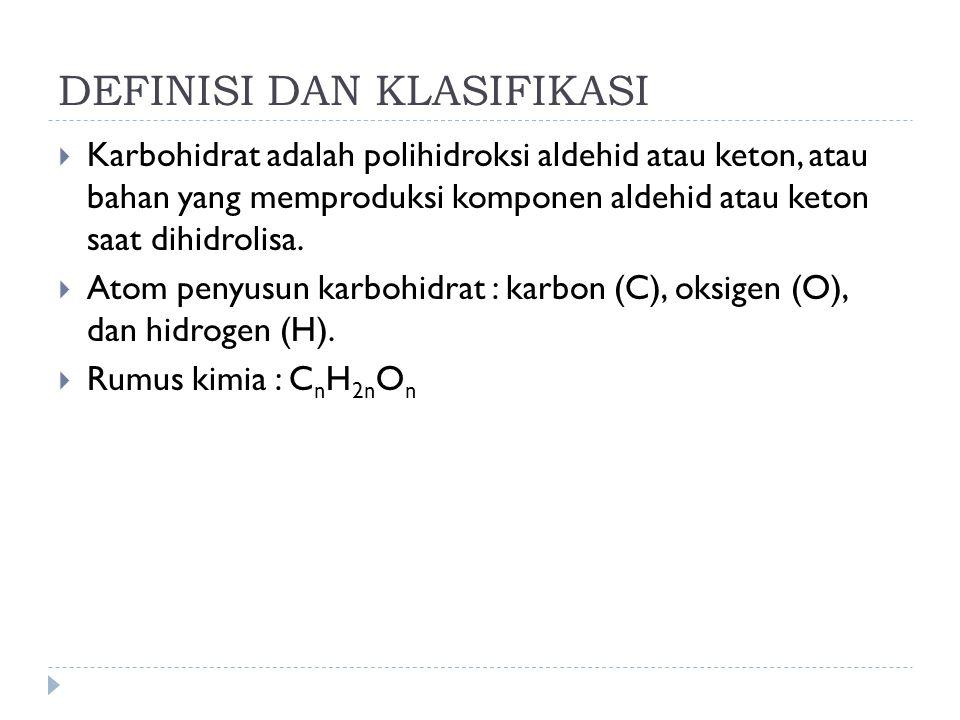 DEFINISI DAN KLASIFIKASI  Karbohidrat adalah polihidroksi aldehid atau keton, atau bahan yang memproduksi komponen aldehid atau keton saat dihidrolisa.