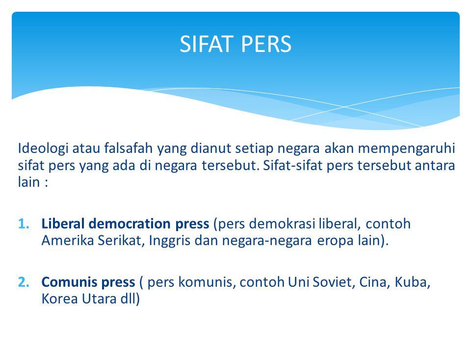 Ideologi atau falsafah yang dianut setiap negara akan mempengaruhi sifat pers yang ada di negara tersebut. Sifat-sifat pers tersebut antara lain : 1.L