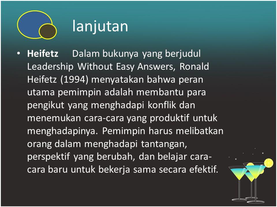 lanjutan HeifetzDalam bukunya yang berjudul Leadership Without Easy Answers, Ronald Heifetz (1994) menyatakan bahwa peran utama pemimpin adalah memban