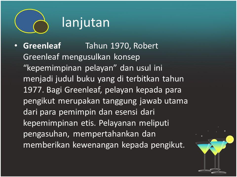 """lanjutan GreenleafTahun 1970, Robert Greenleaf mengusulkan konsep """"kepemimpinan pelayan"""" dan usul ini menjadi judul buku yang di terbitkan tahun 1977."""