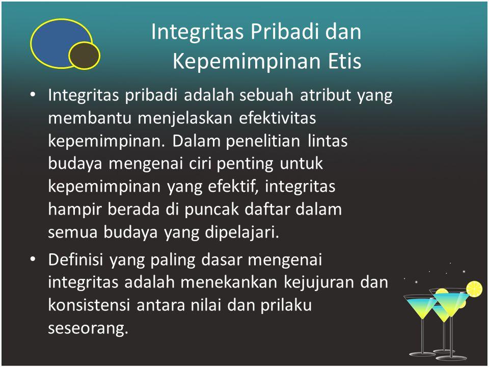 Integritas Pribadi dan Kepemimpinan Etis Integritas pribadi adalah sebuah atribut yang membantu menjelaskan efektivitas kepemimpinan. Dalam penelitian