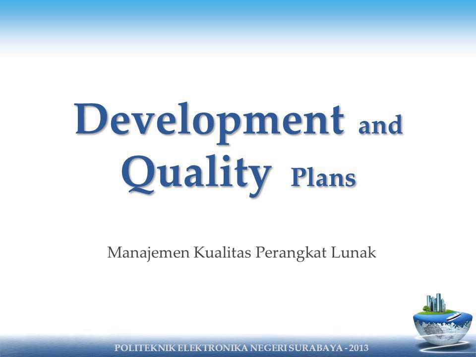 Development and Quality Plans Manajemen Kualitas Perangkat Lunak POLITEKNIK ELEKTRONIKA NEGERI SURABAYA - 2013