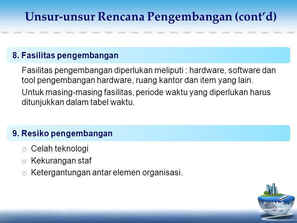 8. Fasilitas pengembangan Fasilitas pengembangan diperlukan meliputi : hardware, software dan tool pengembangan hardware, ruang kantor dan item yang l