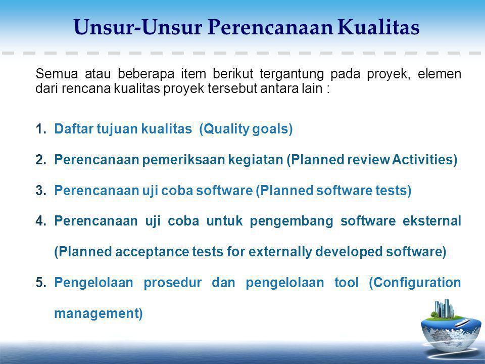 Semua atau beberapa item berikut tergantung pada proyek, elemen dari rencana kualitas proyek tersebut antara lain : 1.Daftar tujuan kualitas (Quality
