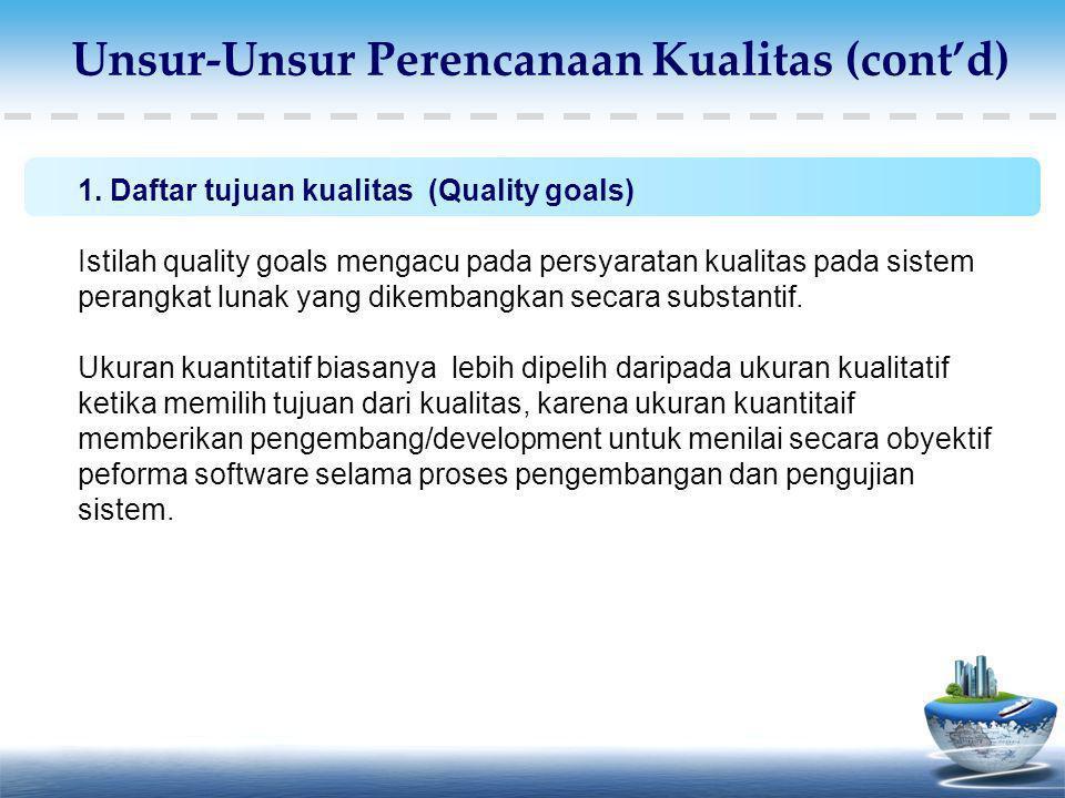1. Daftar tujuan kualitas (Quality goals) Istilah quality goals mengacu pada persyaratan kualitas pada sistem perangkat lunak yang dikembangkan secara
