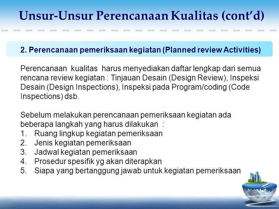 2. Perencanaan pemeriksaan kegiatan (Planned review Activities) Perencanaan kualitas harus menyediakan daftar lengkap dari semua rencana review kegiat