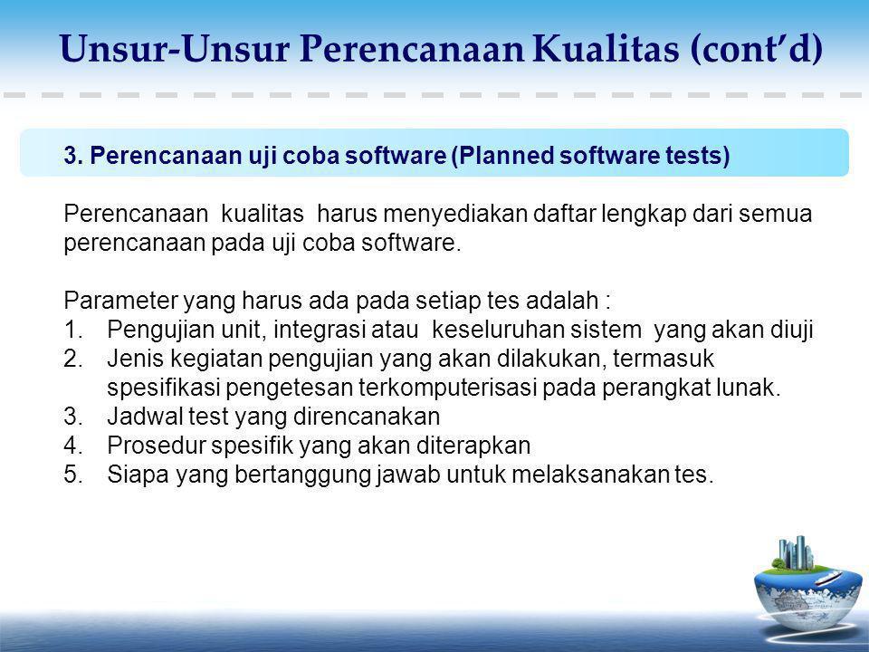 3. Perencanaan uji coba software (Planned software tests) Perencanaan kualitas harus menyediakan daftar lengkap dari semua perencanaan pada uji coba s