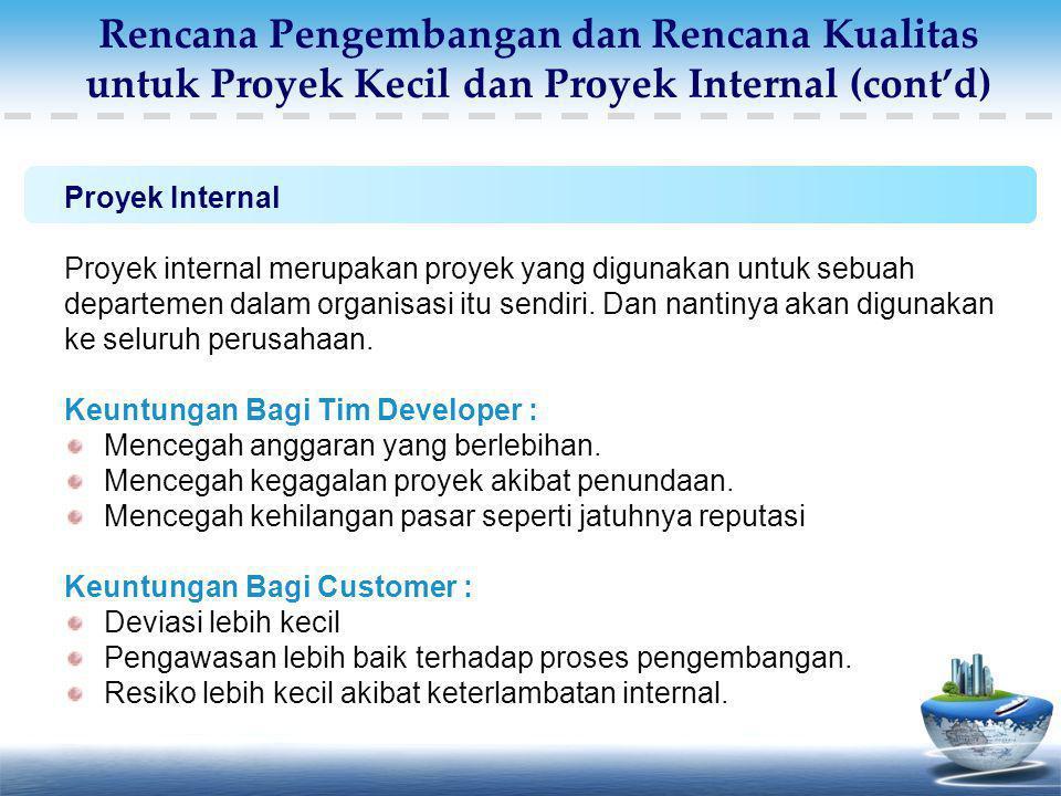 Proyek Internal Proyek internal merupakan proyek yang digunakan untuk sebuah departemen dalam organisasi itu sendiri. Dan nantinya akan digunakan ke s