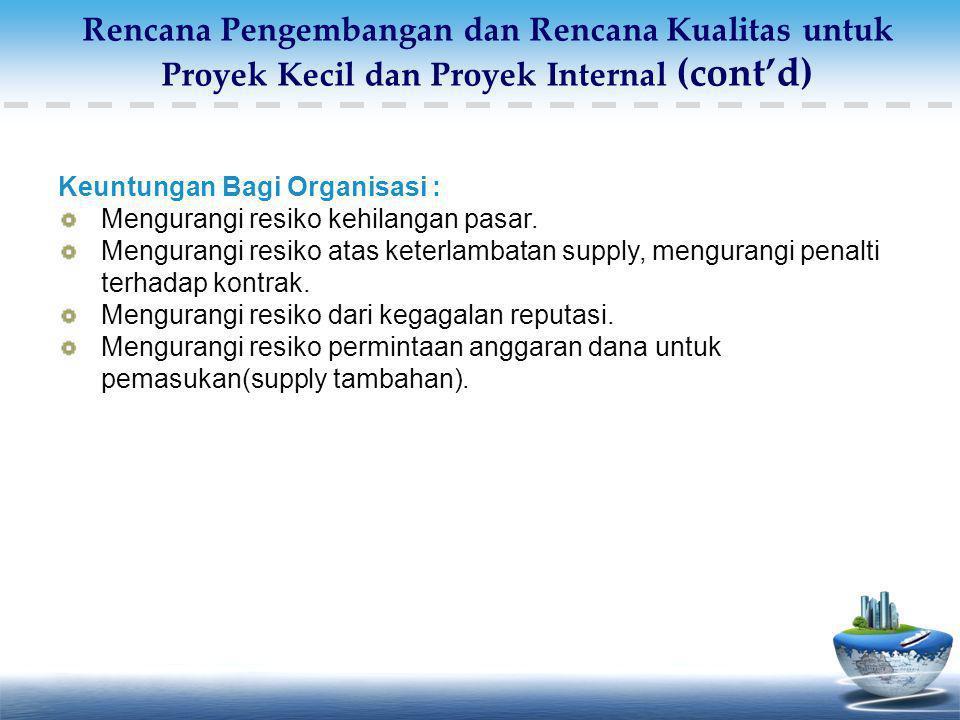 Keuntungan Bagi Organisasi : Mengurangi resiko kehilangan pasar. Mengurangi resiko atas keterlambatan supply, mengurangi penalti terhadap kontrak. Men
