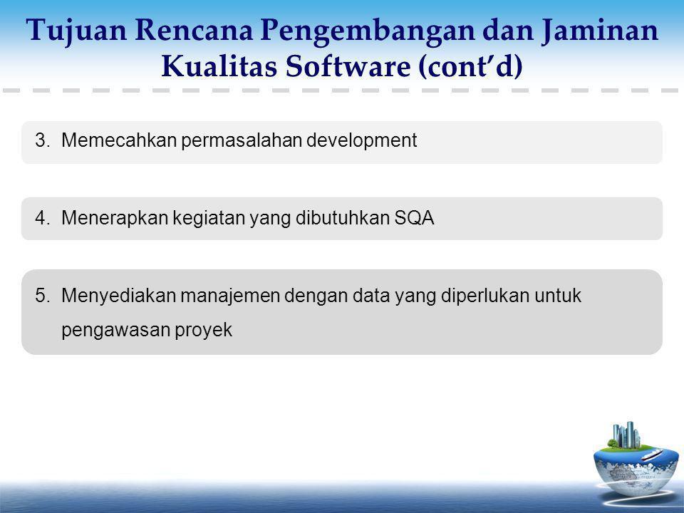 3.Memecahkan permasalahan development 4.Menerapkan kegiatan yang dibutuhkan SQA 5.Menyediakan manajemen dengan data yang diperlukan untuk pengawasan p