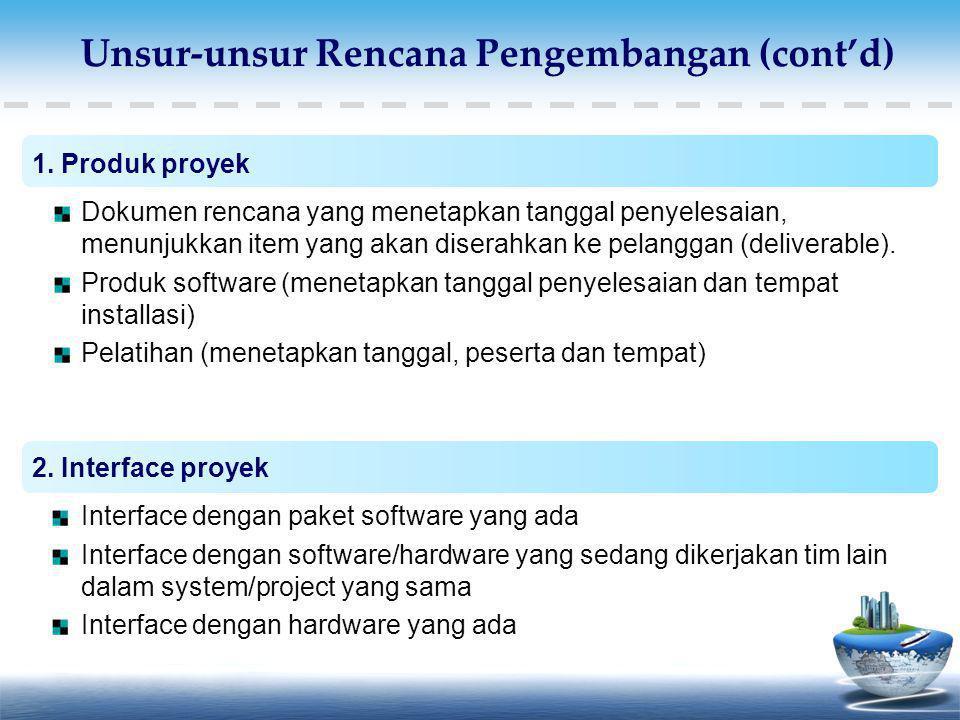Unsur-unsur Rencana Pengembangan (cont'd) 1. Produk proyek Dokumen rencana yang menetapkan tanggal penyelesaian, menunjukkan item yang akan diserahkan