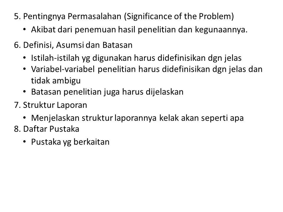 5. Pentingnya Permasalahan (Significance of the Problem) Akibat dari penemuan hasil penelitian dan kegunaannya. 6. Definisi, Asumsi dan Batasan Istila