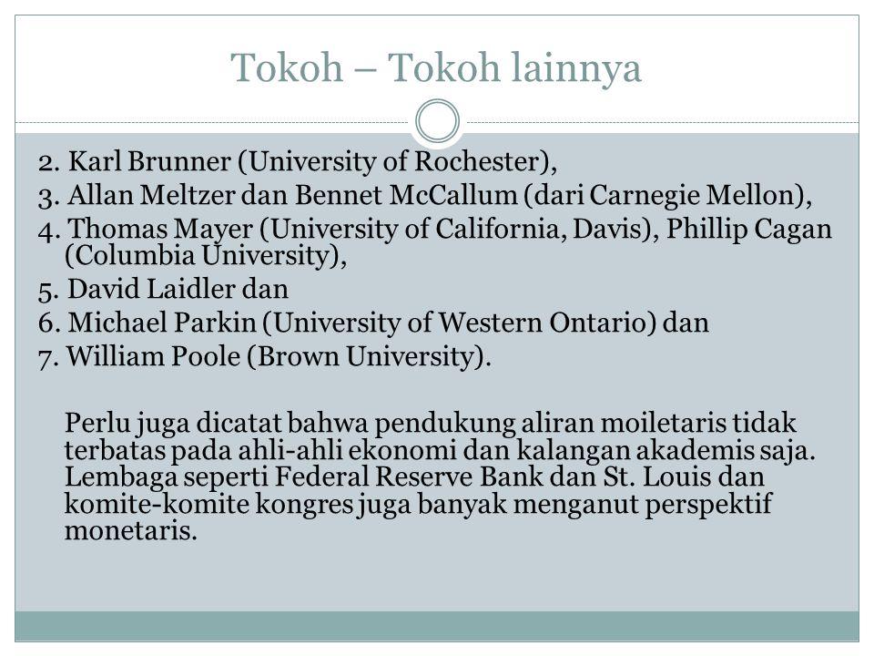Tokoh – Tokoh lainnya 2. Karl Brunner (University of Rochester), 3. Allan Meltzer dan Bennet McCallum (dari Carnegie Mellon), 4. Thomas Mayer (Univers