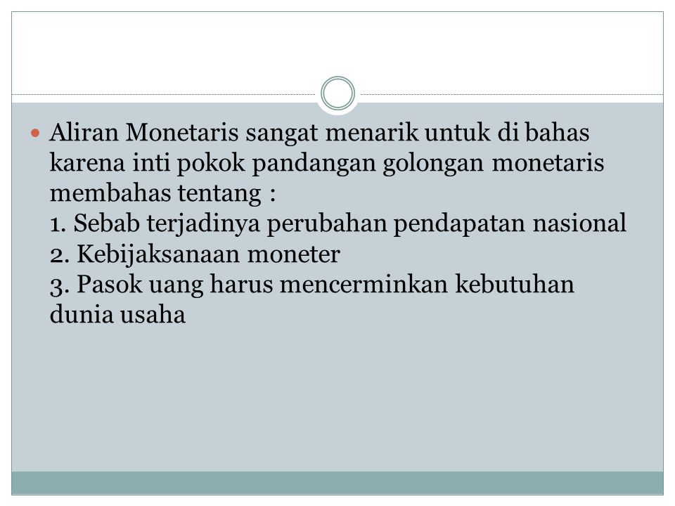 Aliran Monetaris sangat menarik untuk di bahas karena inti pokok pandangan golongan monetaris membahas tentang : 1. Sebab terjadinya perubahan pendapa