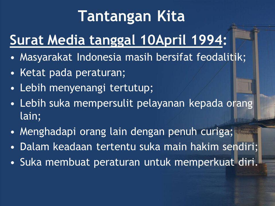 Surat Media tanggal 10April 1994: Masyarakat Indonesia masih bersifat feodalitik; Ketat pada peraturan; Lebih menyenangi tertutup; Lebih suka mempersulit pelayanan kepada orang lain; Menghadapi orang lain dengan penuh curiga; Dalam keadaan tertentu suka main hakim sendiri; Suka membuat peraturan untuk memperkuat diri.