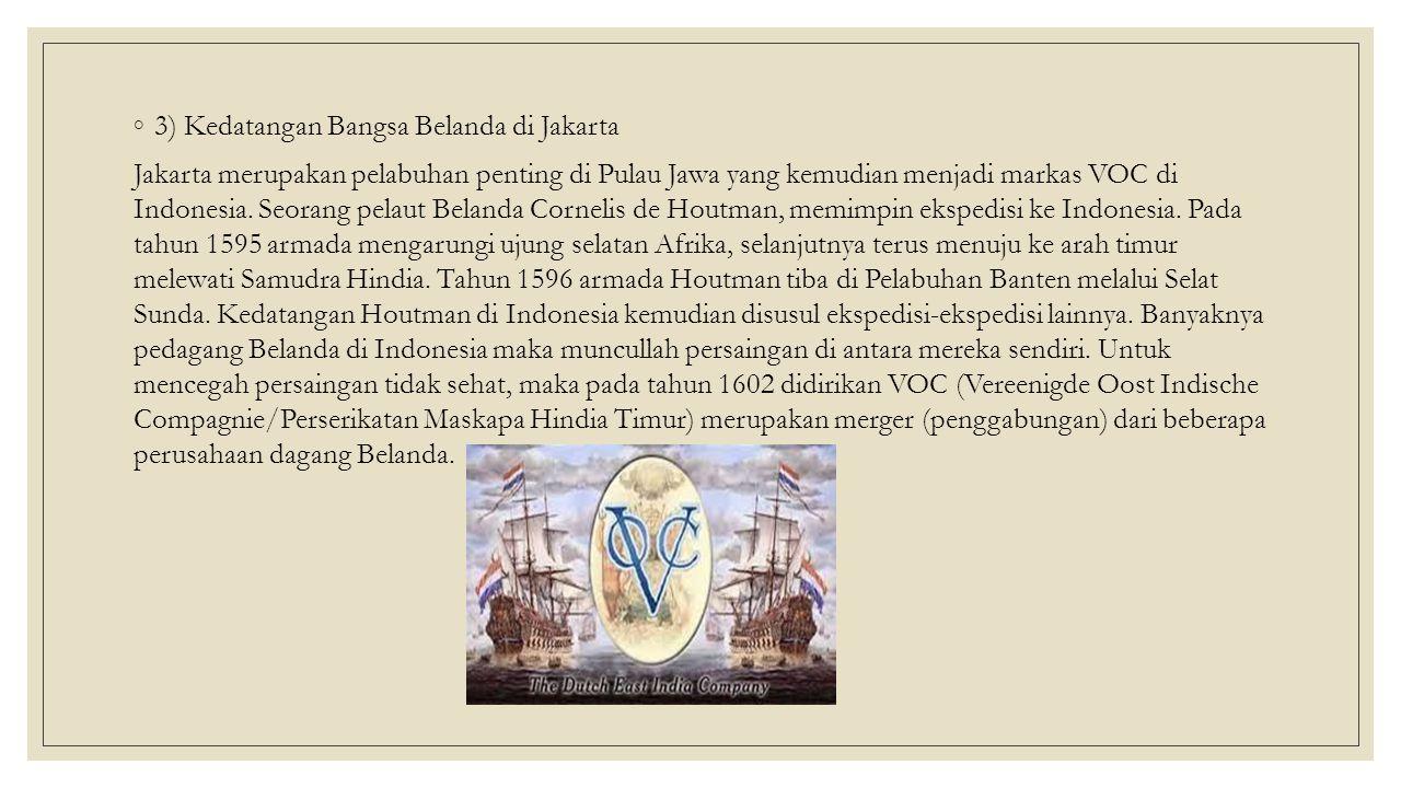 ◦3) Kedatangan Bangsa Belanda di Jakarta Jakarta merupakan pelabuhan penting di Pulau Jawa yang kemudian menjadi markas VOC di Indonesia.