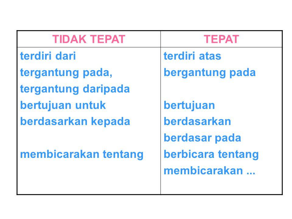 TIDAK TEPATTEPAT terdiri dari tergantung pada, tergantung daripada bertujuan untuk berdasarkan kepada membicarakan tentang terdiri atas bergantung pad