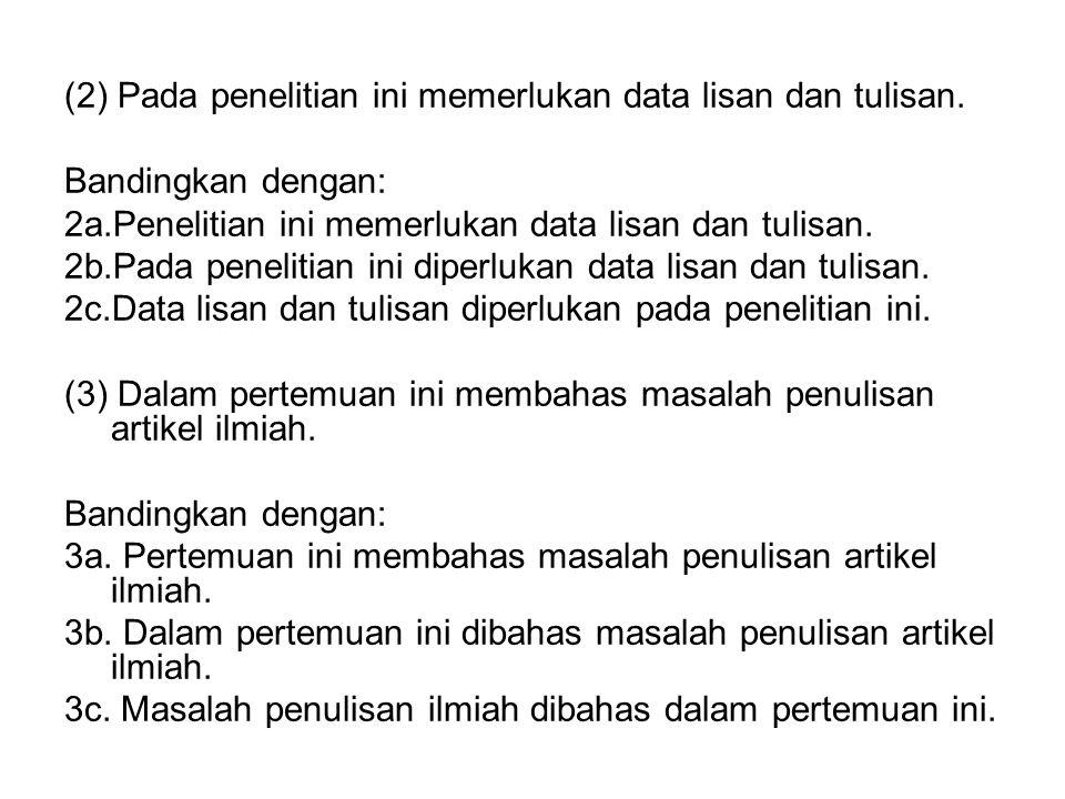 (2) Pada penelitian ini memerlukan data lisan dan tulisan. Bandingkan dengan: 2a.Penelitian ini memerlukan data lisan dan tulisan. 2b.Pada penelitian