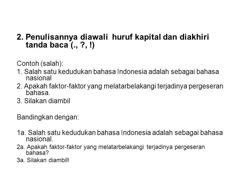 2. Penulisannya diawali huruf kapital dan diakhiri tanda baca (., ?, !) Contoh (salah): 1. Salah satu kedudukan bahasa Indonesia adalah sebagai bahasa