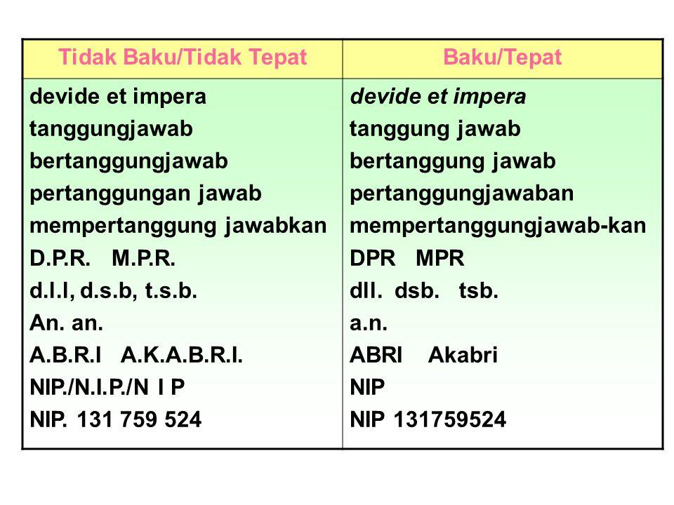 Tidak Baku/Tidak TepatBaku/Tepat devide et impera tanggungjawab bertanggungjawab pertanggungan jawab mempertanggung jawabkan D.P.R. M.P.R. d.l.l, d.s.