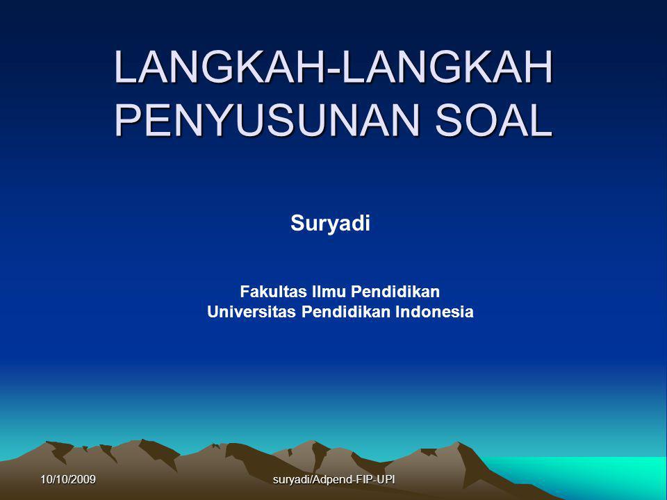 10/10/2009suryadi/Adpend-FIP-UPI LANGKAH-LANGKAH PENYUSUNAN SOAL Suryadi Fakultas Ilmu Pendidikan Universitas Pendidikan Indonesia