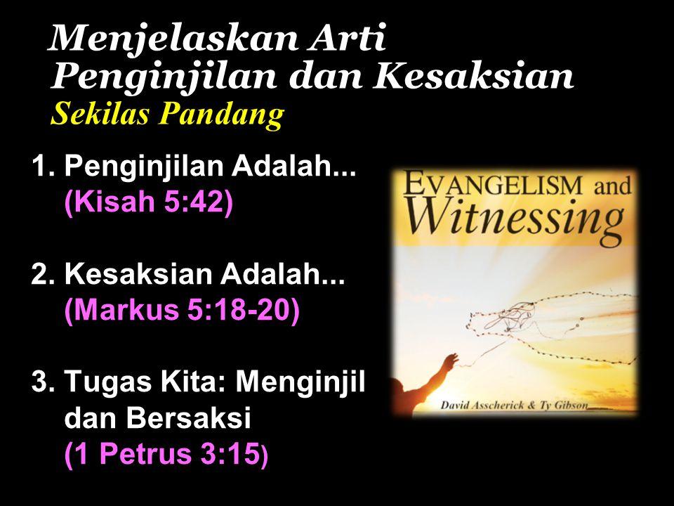 Menjelaskan Arti Penginjilan dan Kesaksian Sekilas Pandang 1. Penginjilan Adalah... (Kisah 5:42) 2. Kesaksian Adalah... (Markus 5:18-20) 3. Tugas Kita