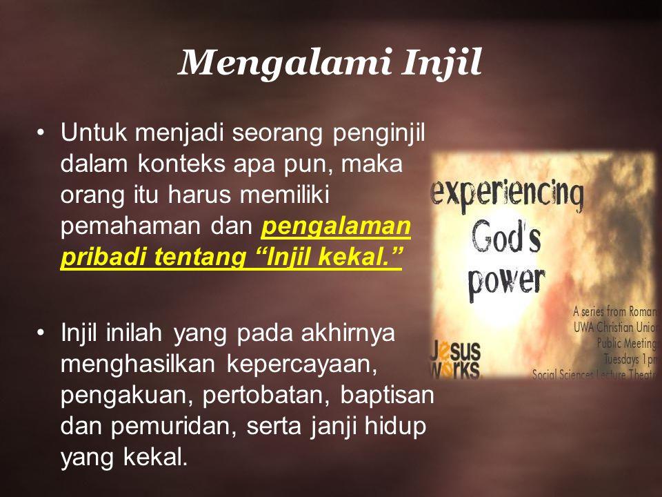 Mengalami Injil Untuk menjadi seorang penginjil dalam konteks apa pun, maka orang itu harus memiliki pemahaman dan pengalaman pribadi tentang Injil kekal. Injil inilah yang pada akhirnya menghasilkan kepercayaan, pengakuan, pertobatan, baptisan dan pemuridan, serta janji hidup yang kekal.