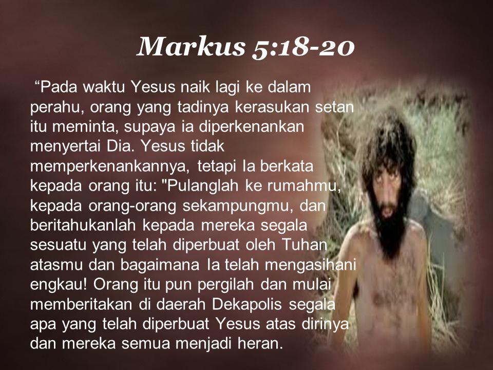 Pada waktu Yesus naik lagi ke dalam perahu, orang yang tadinya kerasukan setan itu meminta, supaya ia diperkenankan menyertai Dia.