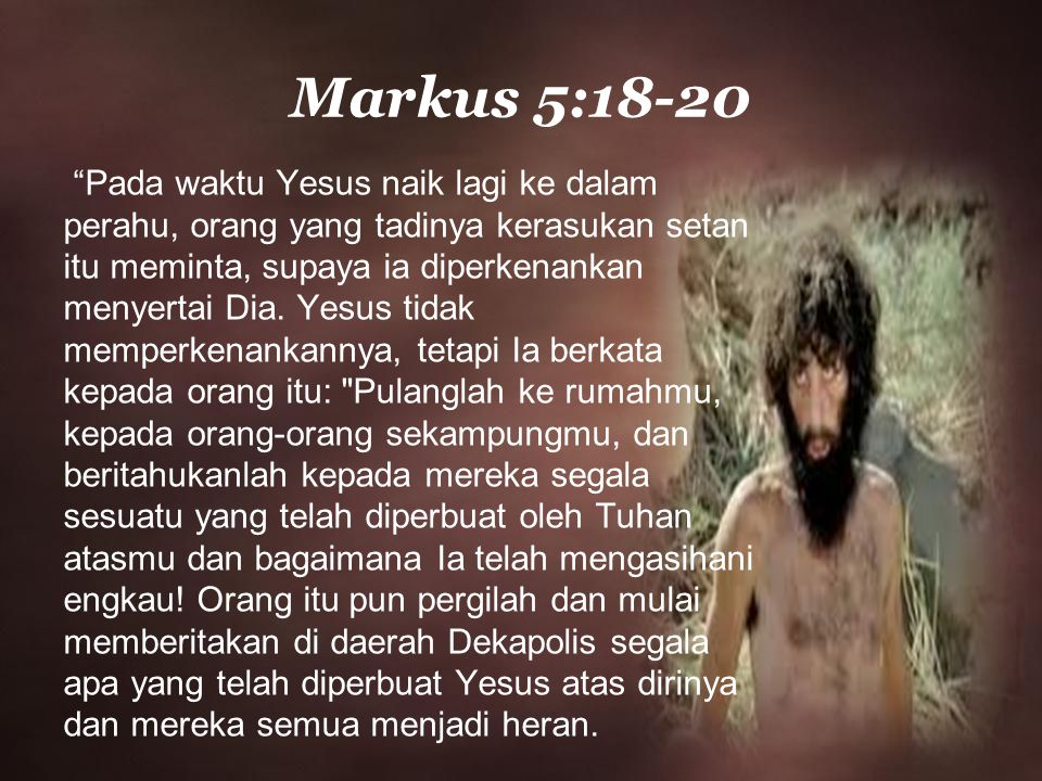 """Pada waktu Yesus naik lagi ke dalam perahu, orang yang tadinya kerasukan setan itu meminta, supaya ia diperkenankan menyertai Dia. Yesus tidak memper"