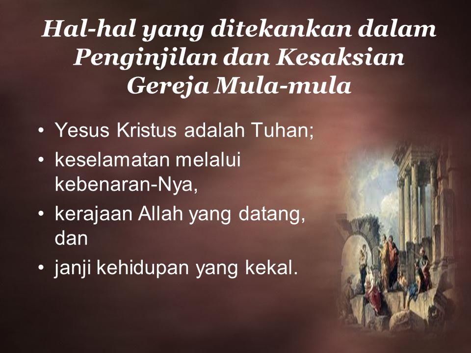 Hal-hal yang ditekankan dalam Penginjilan dan Kesaksian Gereja Mula-mula Yesus Kristus adalah Tuhan; keselamatan melalui kebenaran-Nya, kerajaan Allah yang datang, dan janji kehidupan yang kekal.