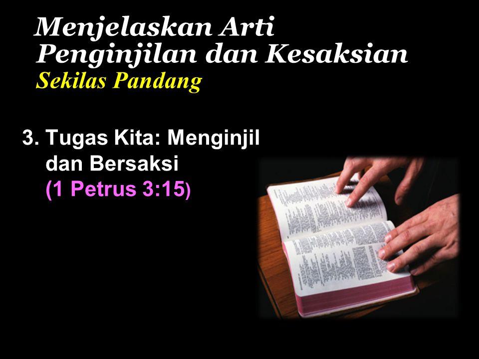 Menjelaskan Arti Penginjilan dan Kesaksian Sekilas Pandang 3.