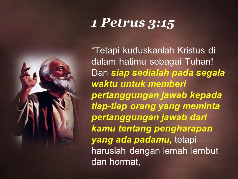 """1 Petrus 3:15 """"Tetapi kuduskanlah Kristus di dalam hatimu sebagai Tuhan! Dan siap sedialah pada segala waktu untuk memberi pertanggungan jawab kepada"""