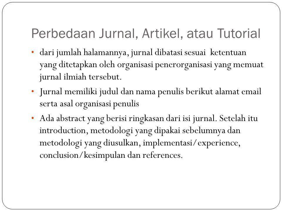 Perbedaan Jurnal, Artikel, atau Tutorial dari jumlah halamannya, jurnal dibatasi sesuai ketentuan yang ditetapkan oleh organisasi penerorganisasi yang memuat jurnal ilmiah tersebut.