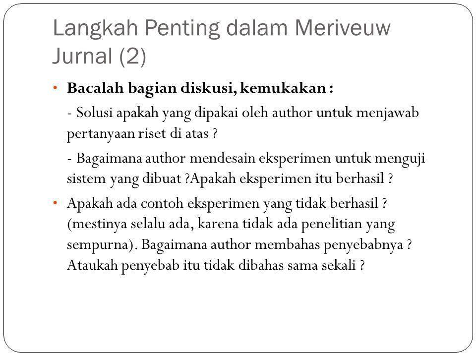 Langkah Penting dalam Meriveuw Jurnal (2) Bacalah bagian diskusi, kemukakan : - Solusi apakah yang dipakai oleh author untuk menjawab pertanyaan riset di atas .