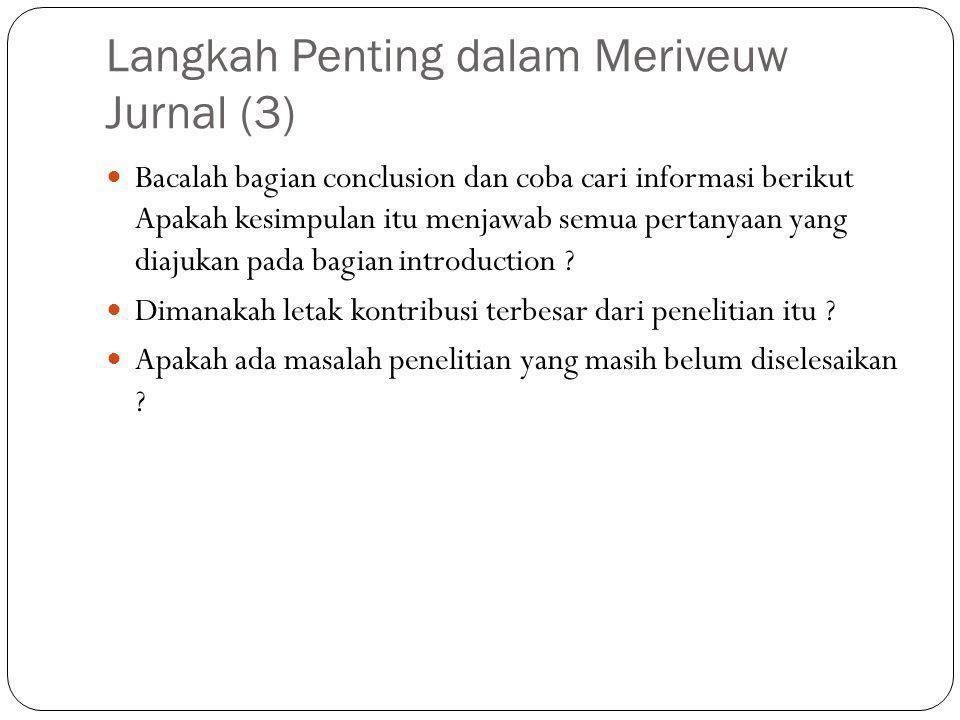Langkah Penting dalam Meriveuw Jurnal (3) Bacalah bagian conclusion dan coba cari informasi berikut Apakah kesimpulan itu menjawab semua pertanyaan yang diajukan pada bagian introduction .