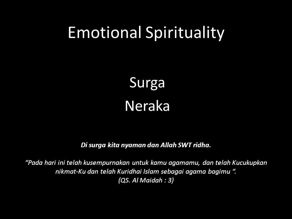 Emotional Spirituality Surga Neraka Di surga kita nyaman dan Allah SWT ridha.