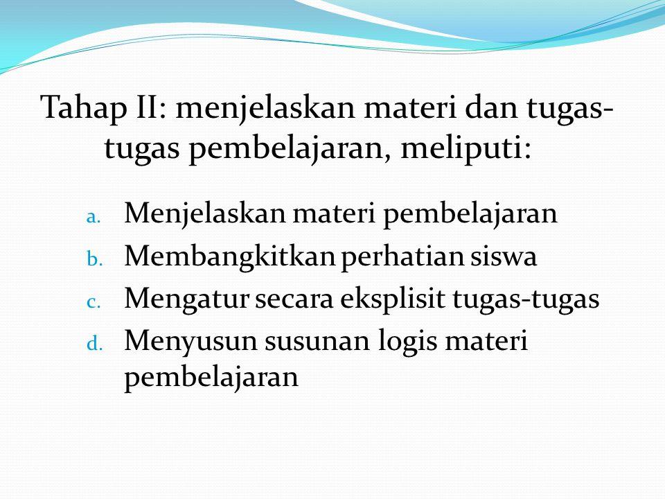 Tahap II: menjelaskan materi dan tugas- tugas pembelajaran, meliputi: a. Menjelaskan materi pembelajaran b. Membangkitkan perhatian siswa c. Mengatur