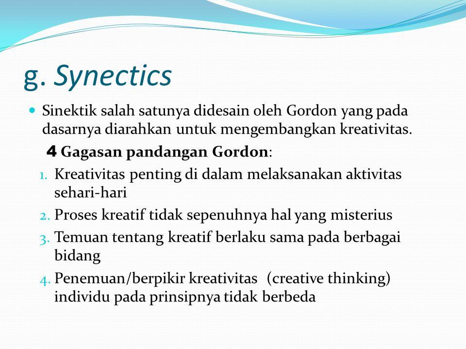 g. Synectics Sinektik salah satunya didesain oleh Gordon yang pada dasarnya diarahkan untuk mengembangkan kreativitas. 4 Gagasan pandangan Gordon: 1.