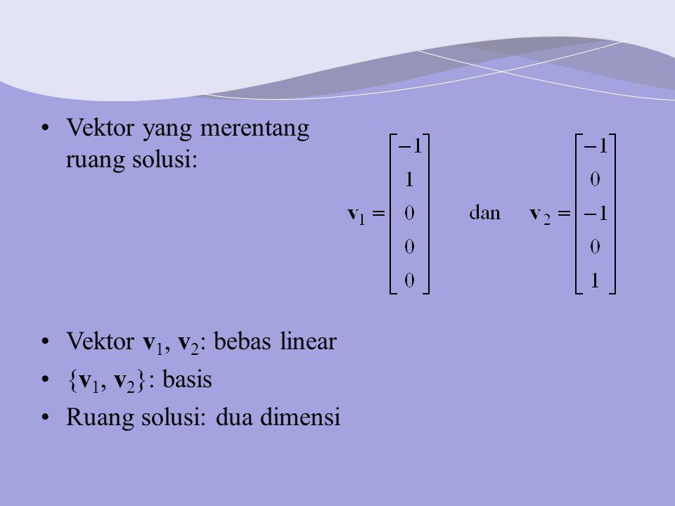 Vektor yang merentang ruang solusi: Vektor v 1, v 2 : bebas linear {v 1, v 2 }: basis Ruang solusi: dua dimensi
