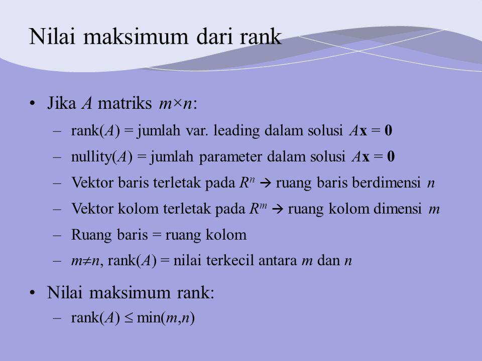 Nilai maksimum dari rank Jika A matriks m×n: –rank(A) = jumlah var.