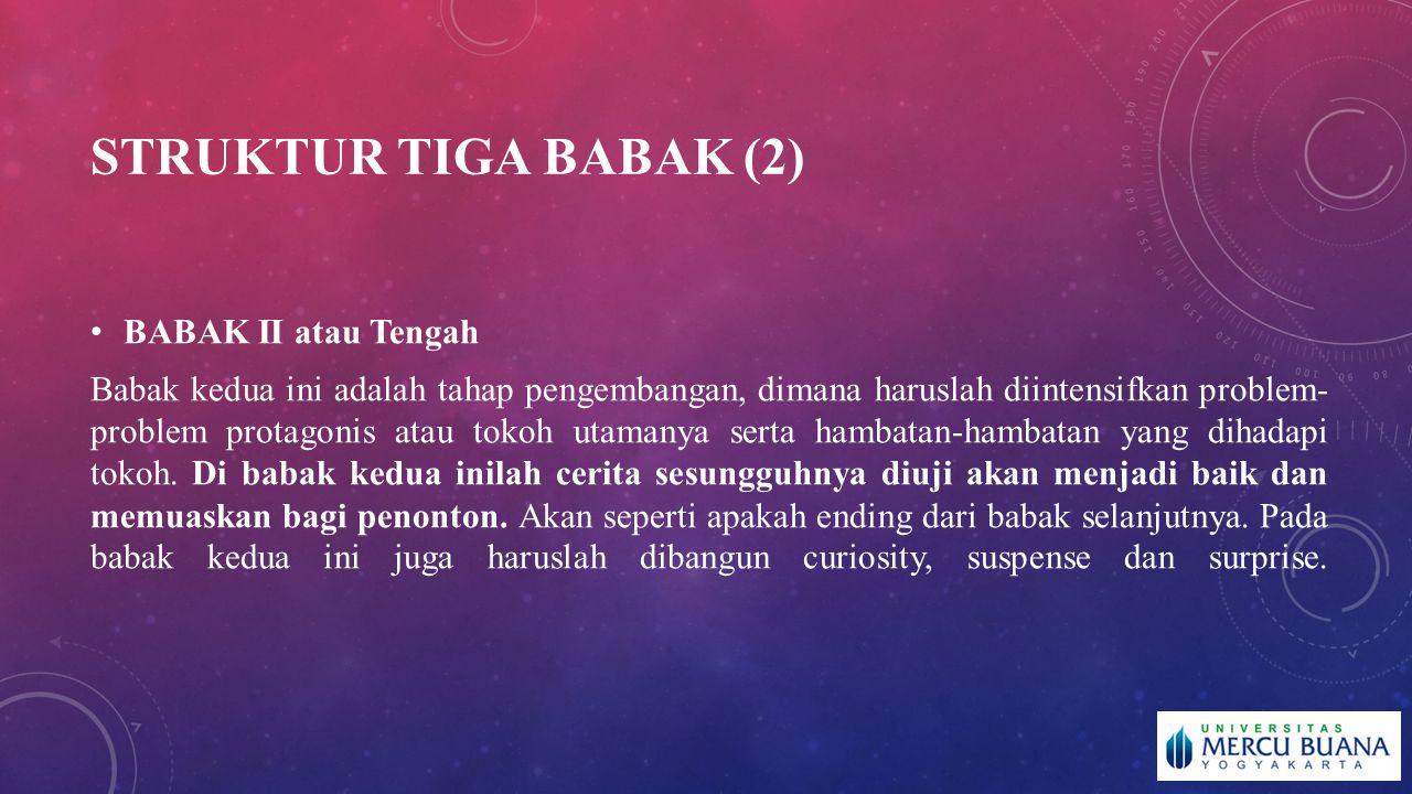 STRUKTUR TIGA BABAK (2) BABAK II atau Tengah Babak kedua ini adalah tahap pengembangan, dimana haruslah diintensifkan problem- problem protagonis atau tokoh utamanya serta hambatan-hambatan yang dihadapi tokoh.