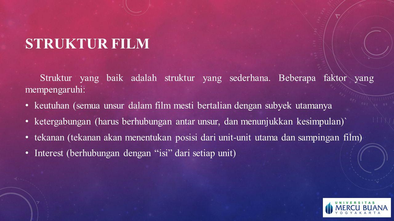 STRUKTUR FILM Struktur yang baik adalah struktur yang sederhana. Beberapa faktor yang mempengaruhi: keutuhan (semua unsur dalam film mesti bertalian d