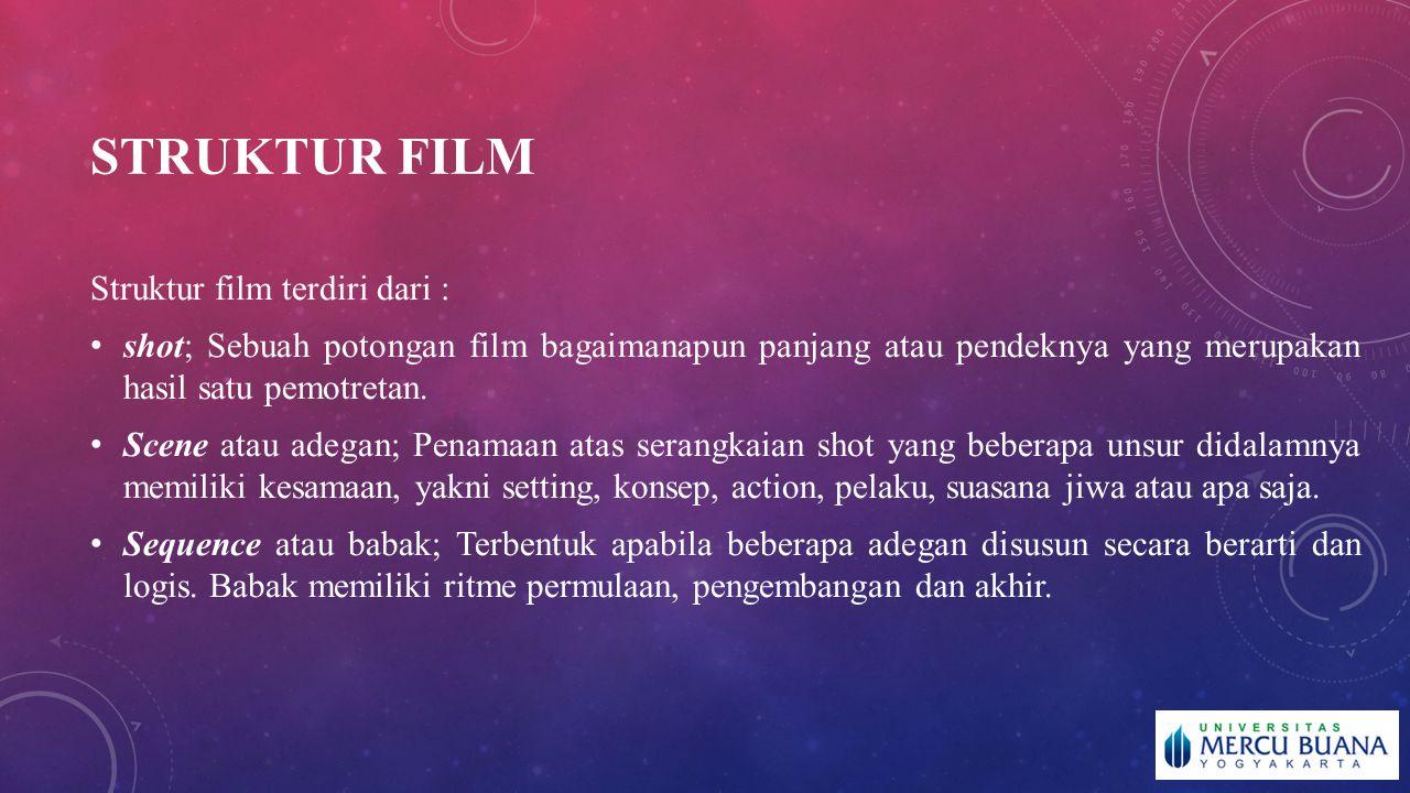 STRUKTUR FILM Struktur film terdiri dari : shot; Sebuah potongan film bagaimanapun panjang atau pendeknya yang merupakan hasil satu pemotretan. Scene